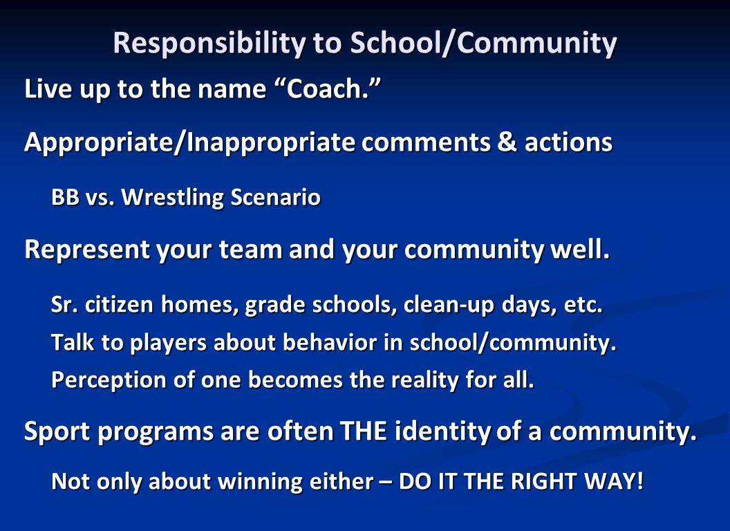 Responsibility to School/Community Live up to the name Coach. Appropriate/Inappropriate comments & actions BB vs.