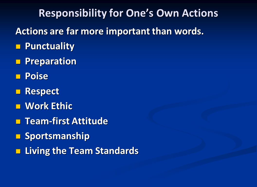 Responsibility for One's Own Actions Actions are far more important than words.