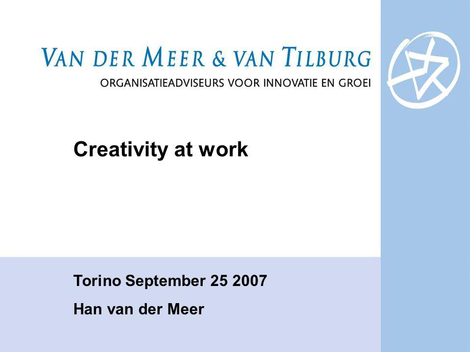 Creativity at work Torino September 25 2007 Han van der Meer