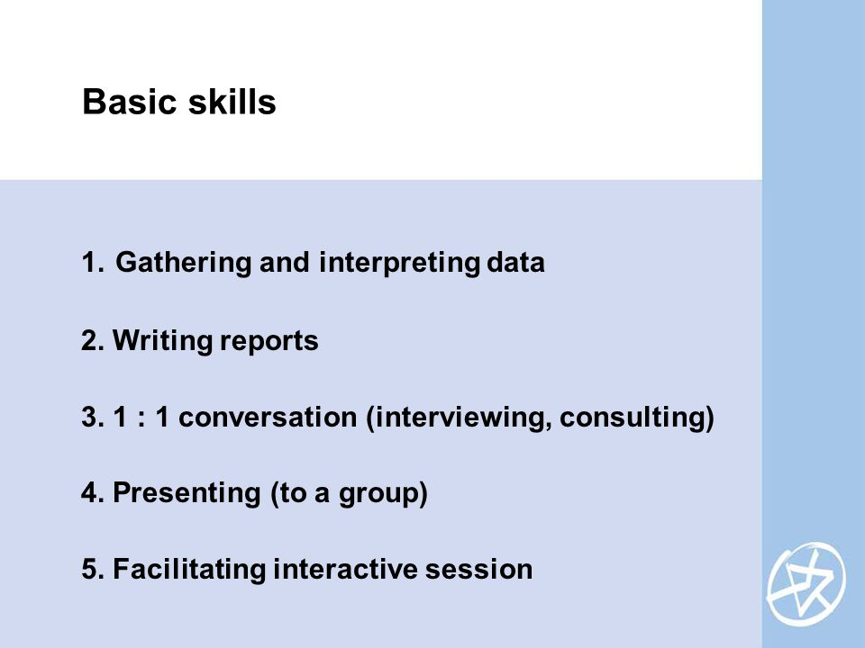 Basic skills 1. Gathering and interpreting data 2.