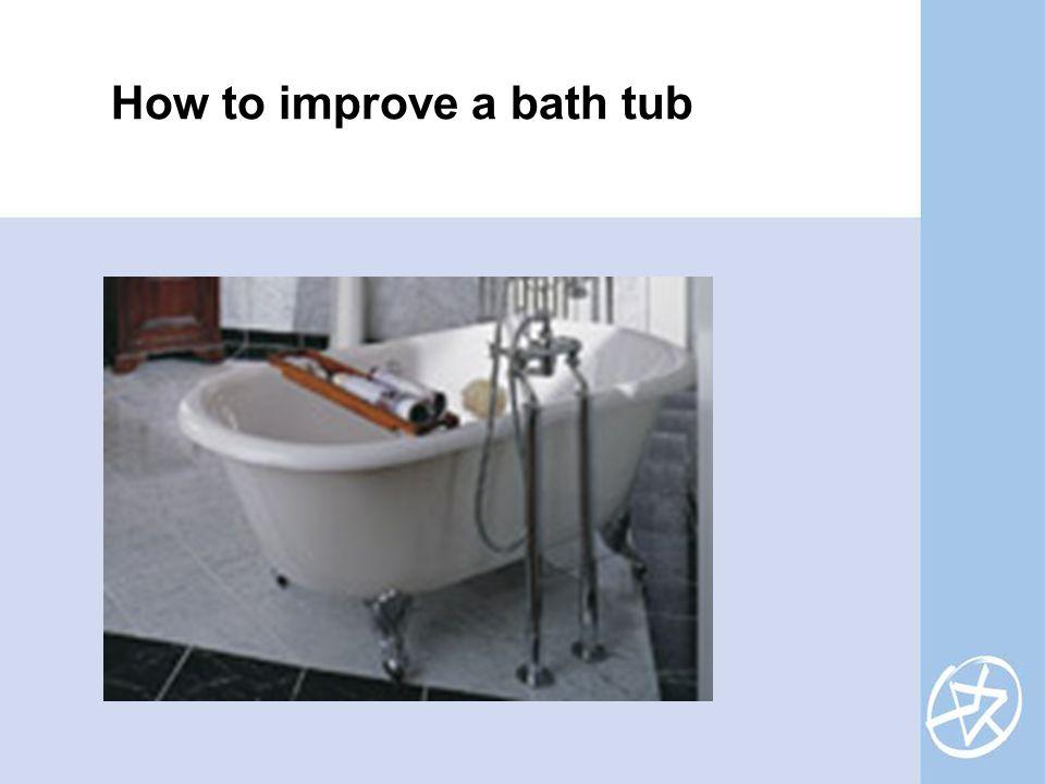 How to improve a bath tub