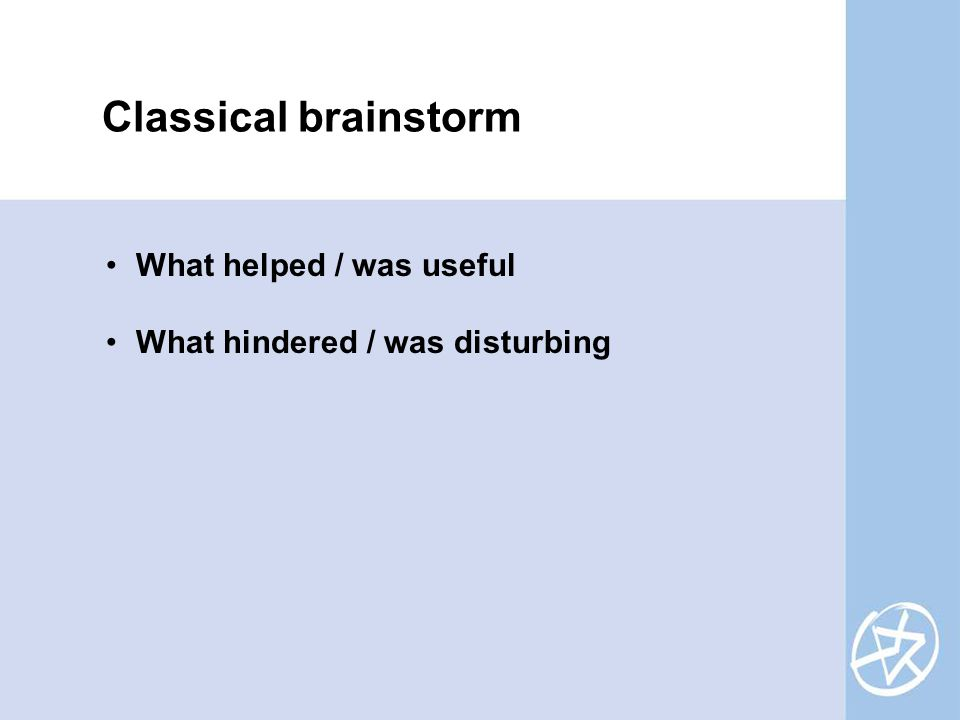 Classical brainstorm What helped / was useful What hindered / was disturbing