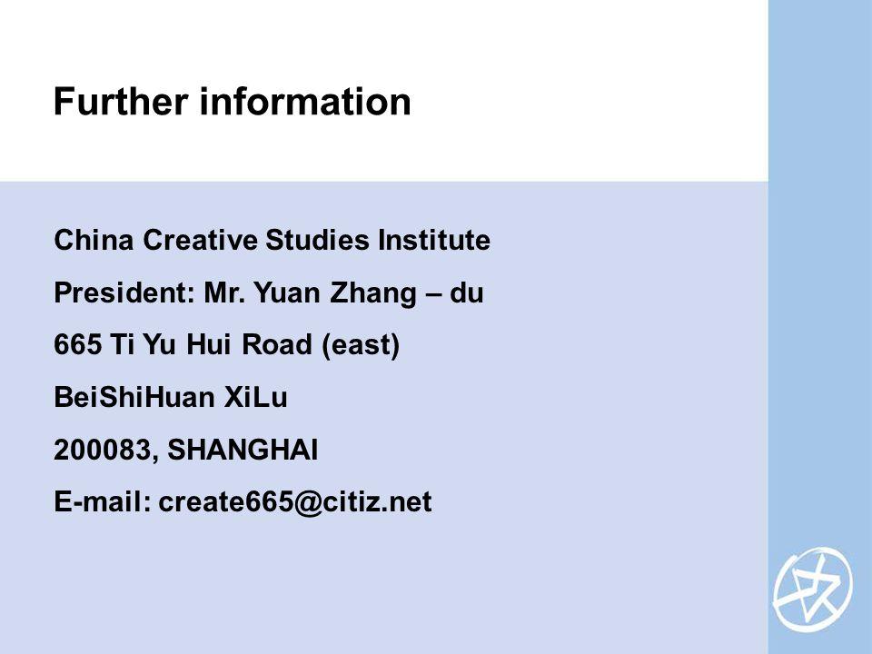 China Creative Studies Institute President: Mr. Yuan Zhang – du 665 Ti Yu Hui Road (east) BeiShiHuan XiLu 200083, SHANGHAI E-mail: create665@citiz.net