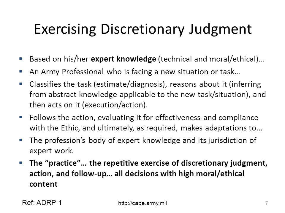 Exercising Discretionary Judgment  Based on his/her expert knowledge (technical and moral/ethical)...