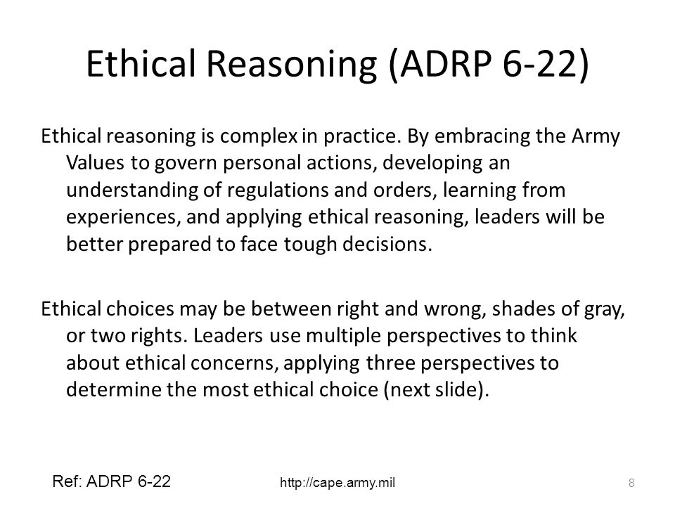 Ethical Reasoning (ADRP 6-22) Ethical reasoning is complex in practice.