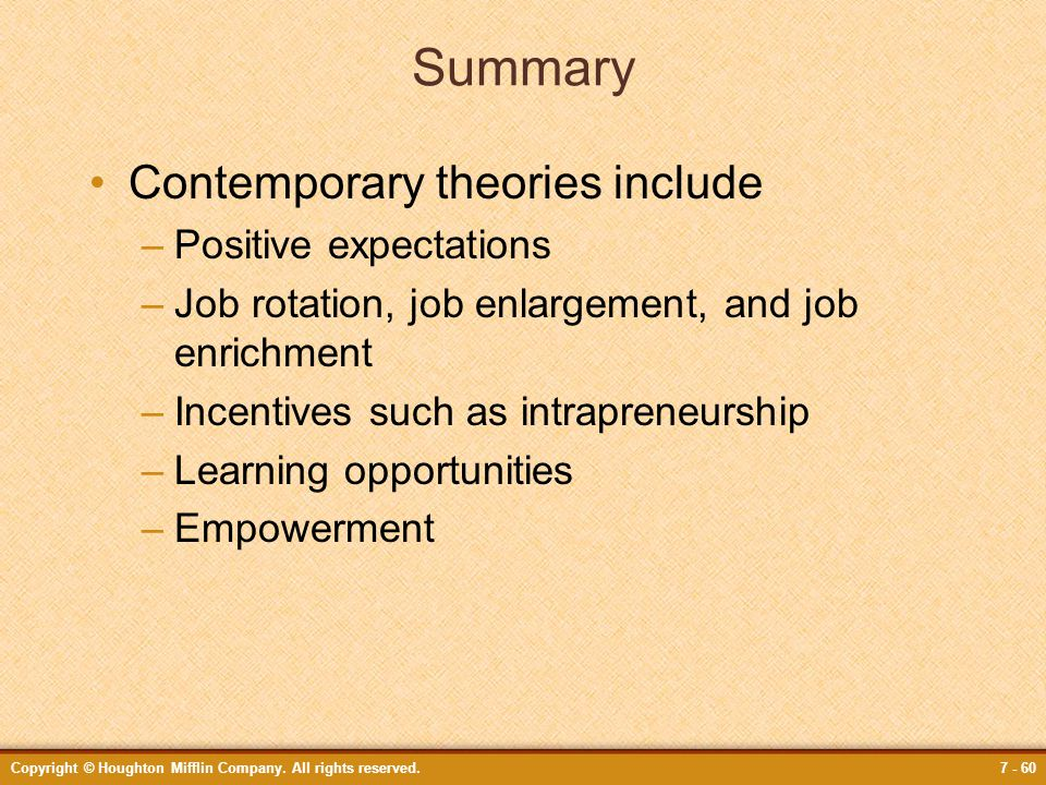 Copyright © Houghton Mifflin Company. All rights reserved.7 - 60 Summary Contemporary theories include –Positive expectations –Job rotation, job enlar