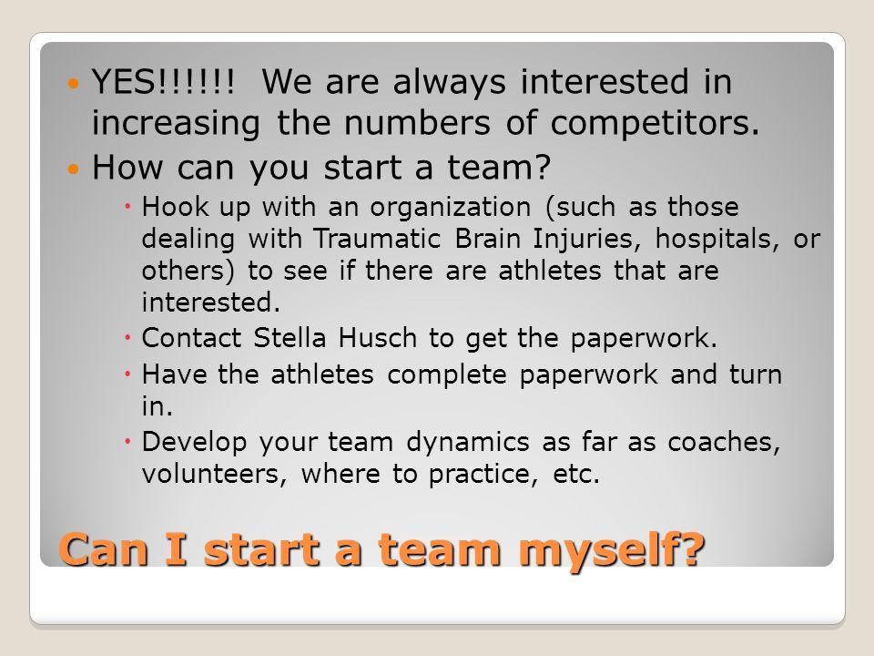 Can I start a team myself. YES!!!!!.