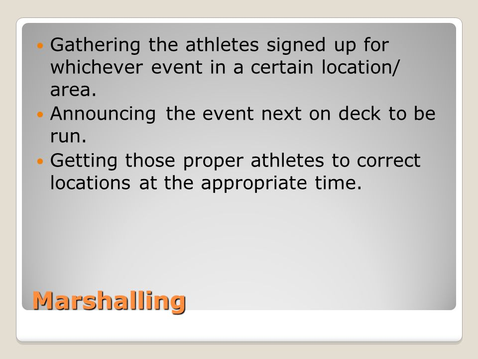 Marshalling Gathering the athletes signed up for whichever event in a certain location/ area.