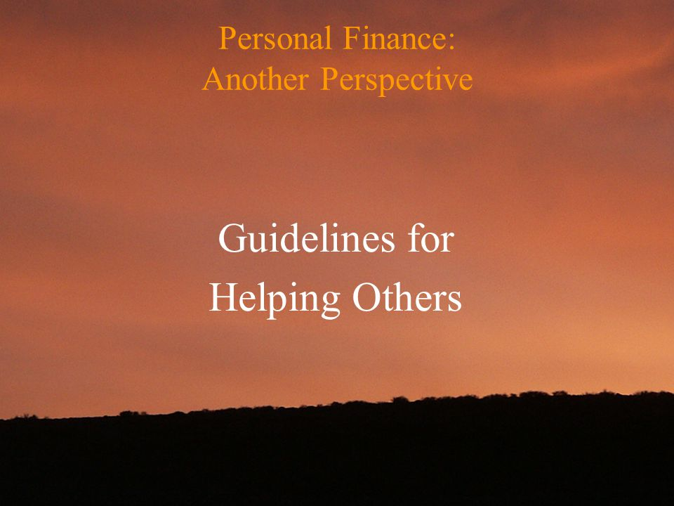 Personal Finance: Another Perspective Guidelines for Helping Others