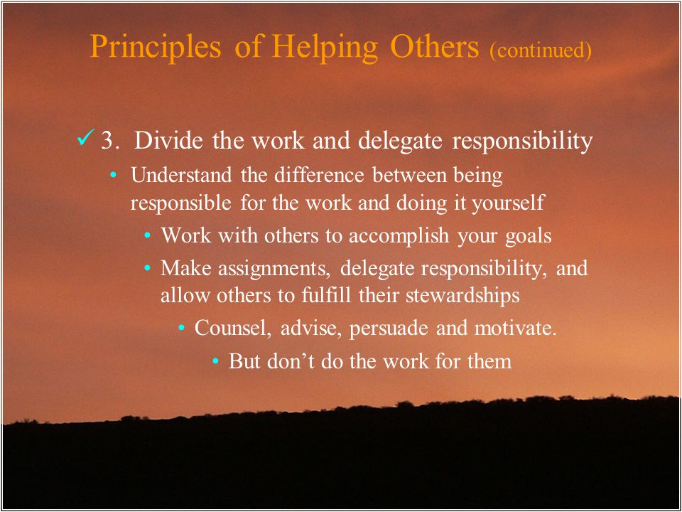 Principles of Helping Others (continued) 3.