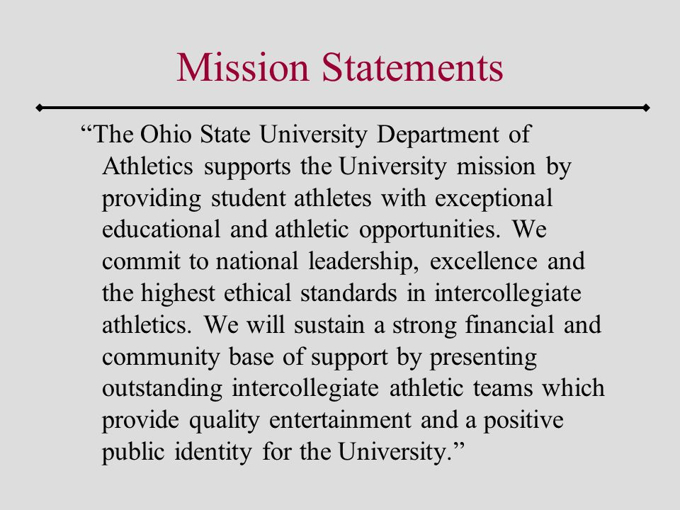 Mission Statements The Ohio State University Department of Athletics supports the University mission by providing student athletes with exceptional educational and athletic opportunities.
