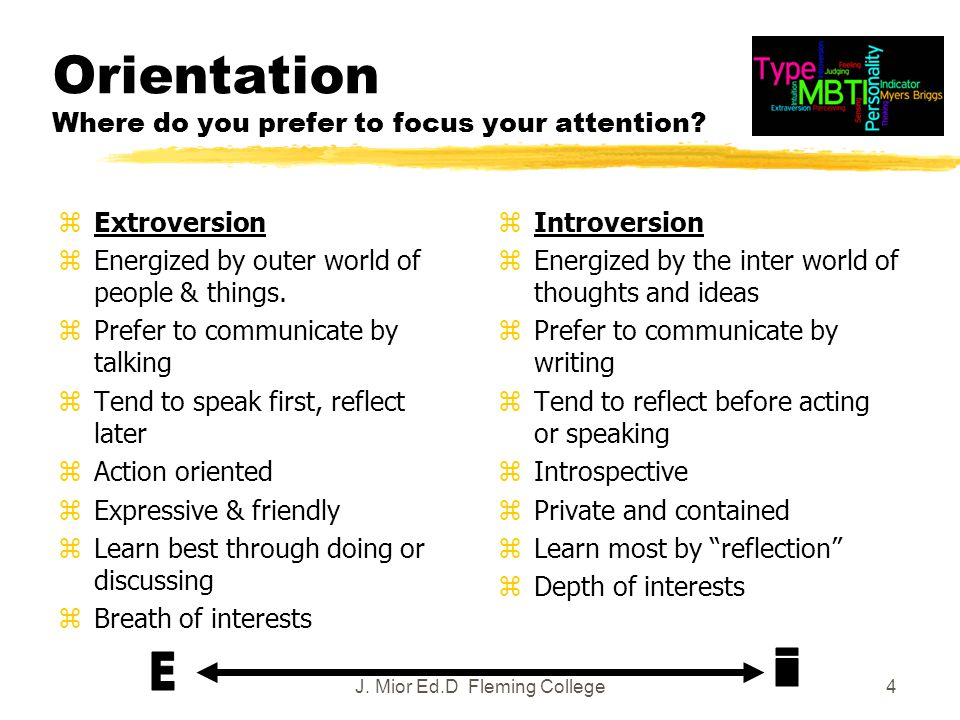 4 Orientation Where do you prefer to focus your attention.