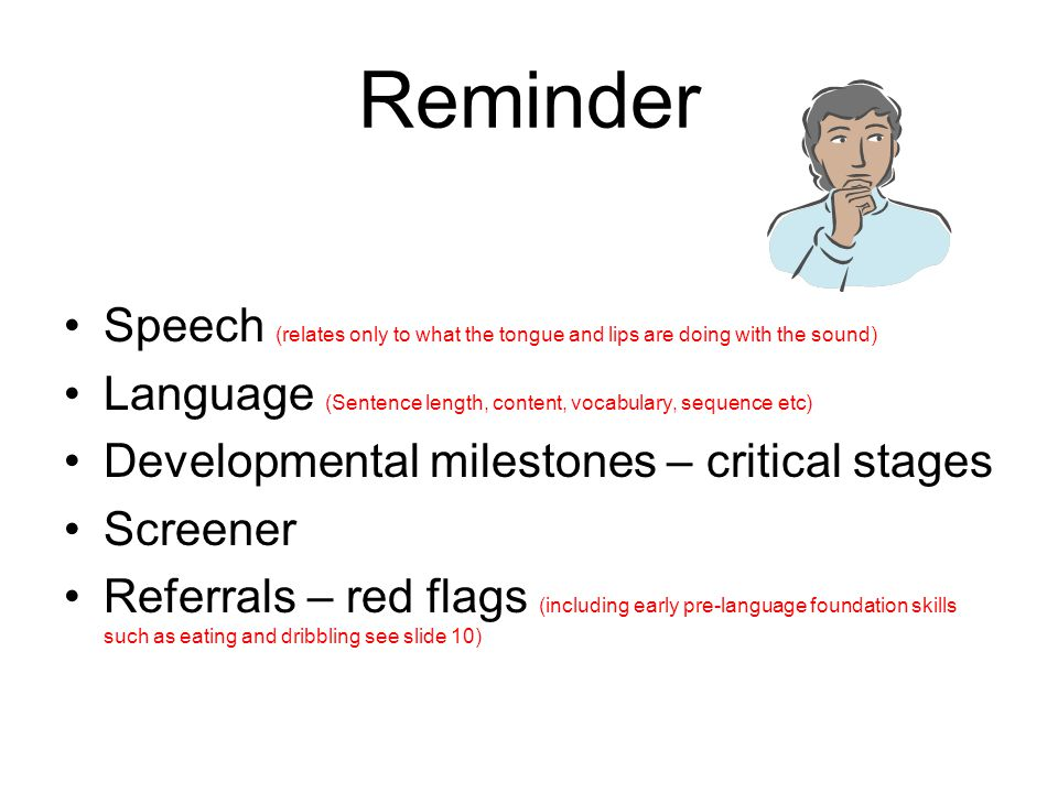 Reminder Speech (relates only to what the tongue and lips are doing with the sound) Language (Sentence length, content, vocabulary, sequence etc) Deve