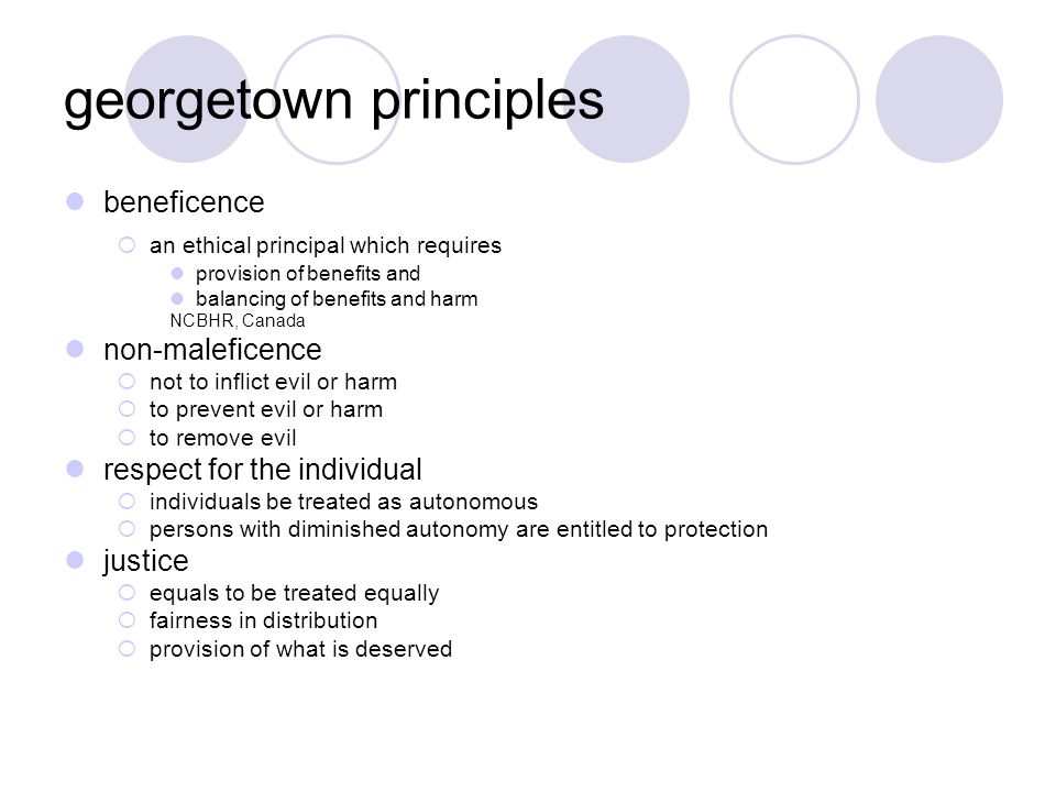 georgetown principles beneficence  an ethical principal which requires provision of benefits and balancing of benefits and harm NCBHR, Canada non-mal