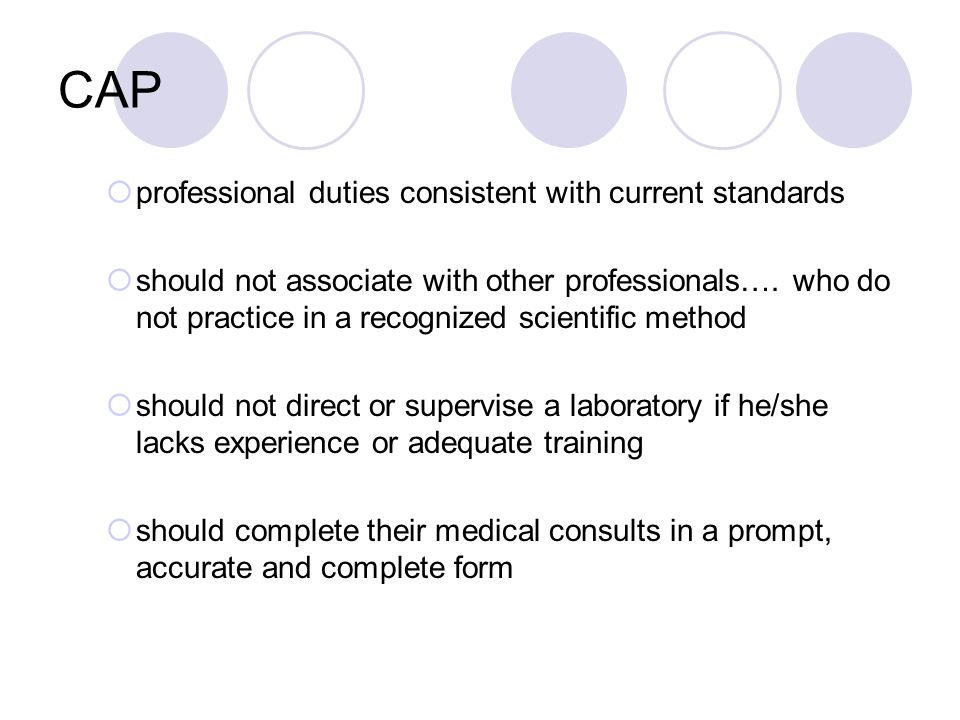 CAP  professional duties consistent with current standards  should not associate with other professionals…. who do not practice in a recognized scie
