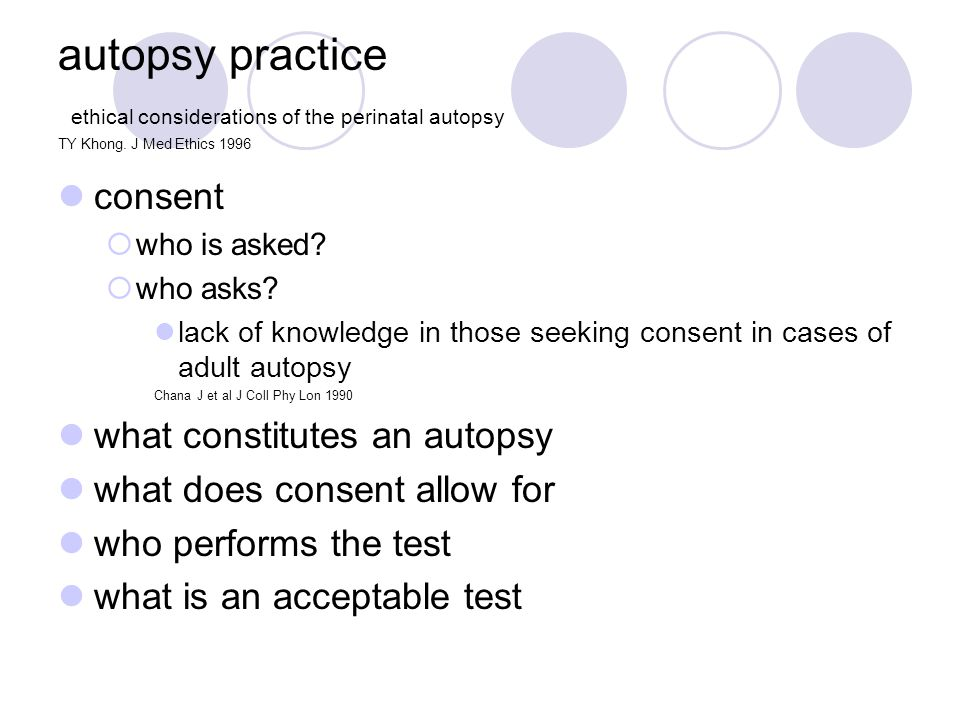 autopsy practice ethical considerations of the perinatal autopsy TY Khong. J Med Ethics 1996 consent  who is asked?  who asks? lack of knowledge in