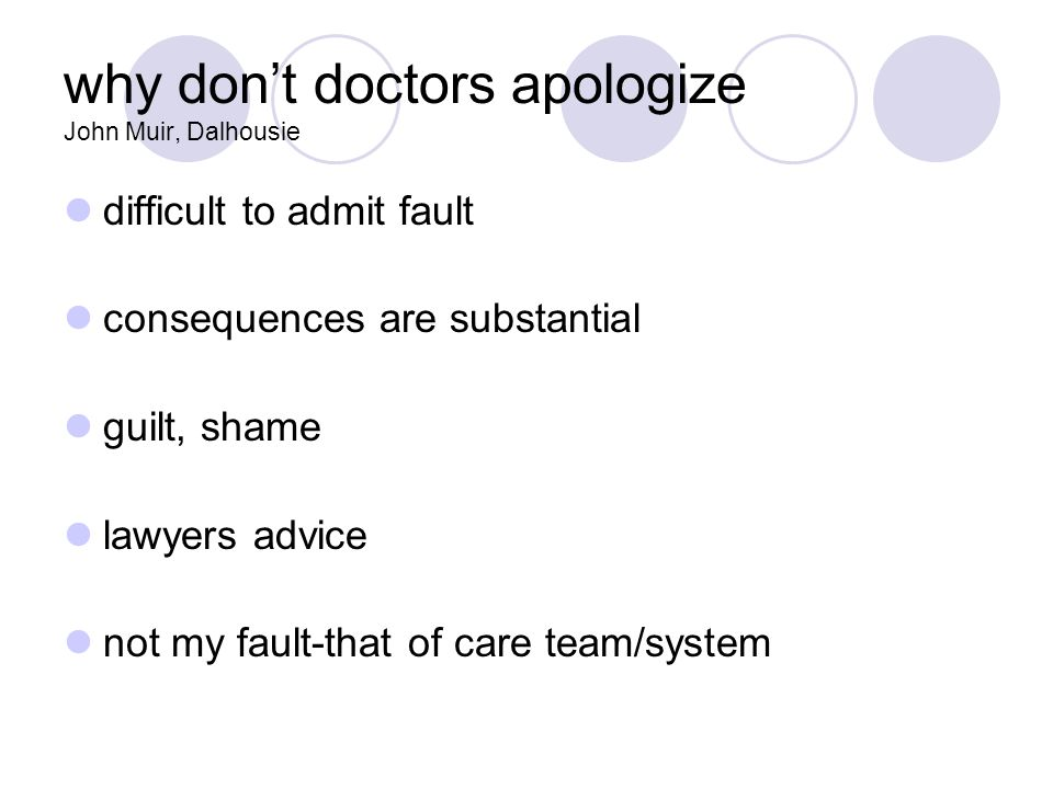 why don't doctors apologize John Muir, Dalhousie difficult to admit fault consequences are substantial guilt, shame lawyers advice not my fault-that of care team/system