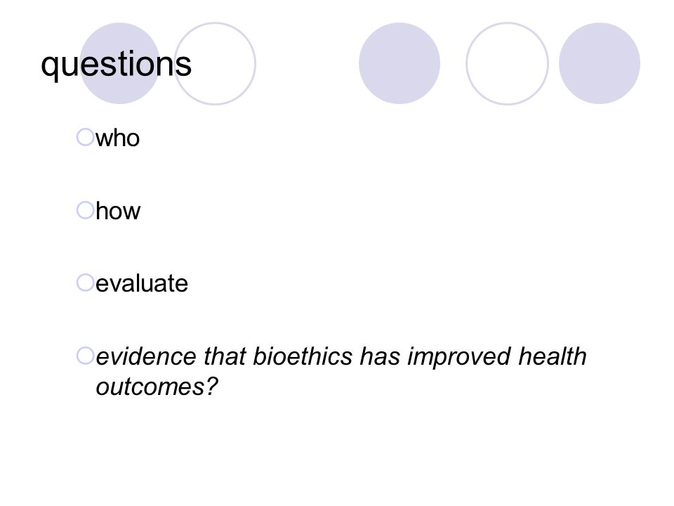 questions  who  how  evaluate  evidence that bioethics has improved health outcomes?