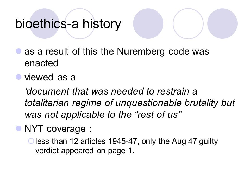 bioethics-a history as a result of this the Nuremberg code was enacted viewed as a 'document that was needed to restrain a totalitarian regime of unqu