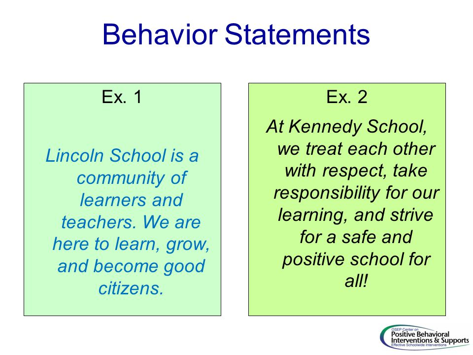 Behavior Statements Ex. 1 Lincoln School is a community of learners and teachers. We are here to learn, grow, and become good citizens. Ex. 2 At Kenne