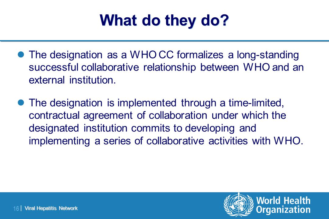 Viral Hepatitis Network 16 | What do they do? The designation as a WHO CC formalizes a long-standing successful collaborative relationship between WHO