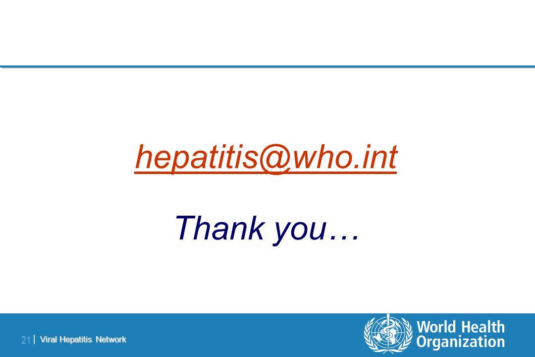 Viral Hepatitis Network 21 | hepatitis@who.int Thank you…