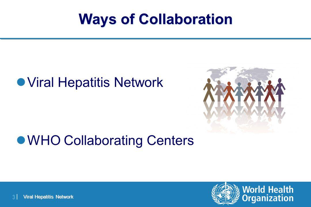 Viral Hepatitis Network 3 |3 | Ways of Collaboration Viral Hepatitis Network WHO Collaborating Centers