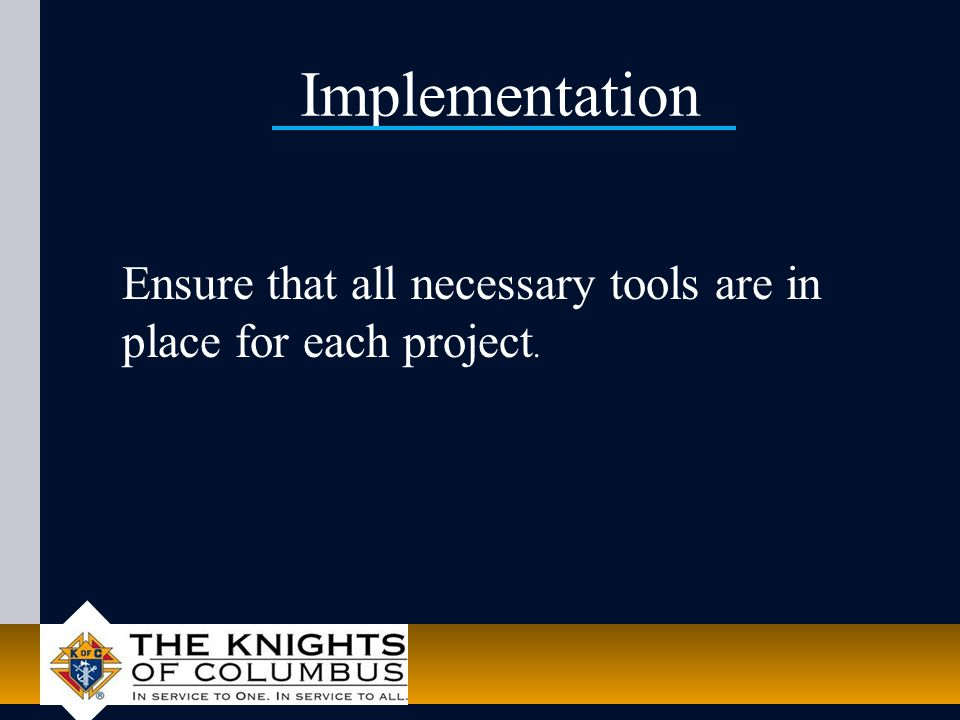 Implementation Ensure that all necessary tools are in place for each project.
