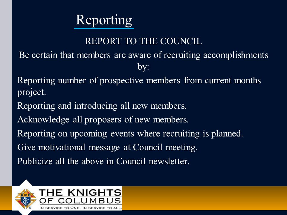 Reporting REPORT TO THE COUNCIL Be certain that members are aware of recruiting accomplishments by: Reporting number of prospective members from current months project.