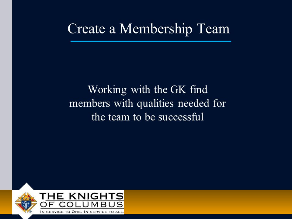 Create a Membership Team Working with the GK find members with qualities needed for the team to be successful