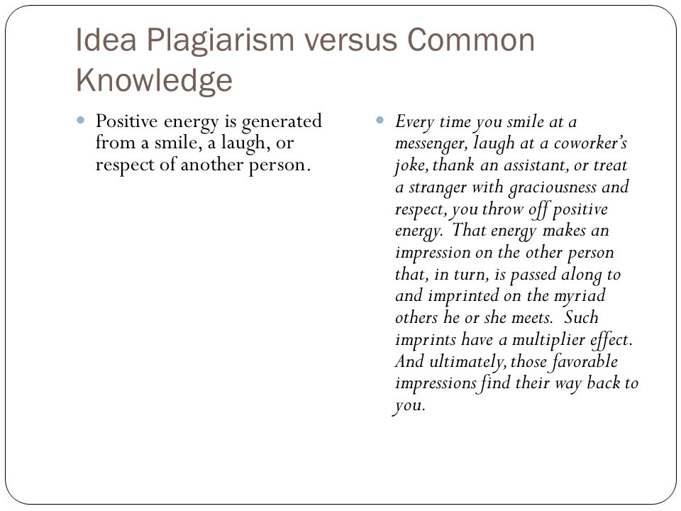 Idea Plagiarism versus Common Knowledge Positive energy is generated from a smile, a laugh, or respect of another person.