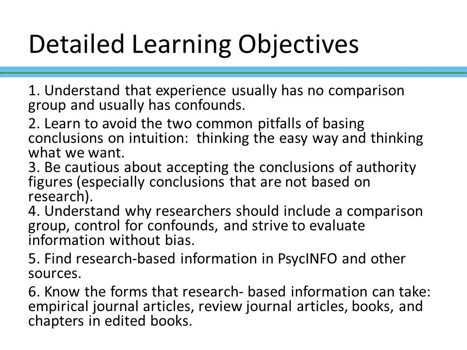 Detailed Learning Objectives 1. Understand that experience usually has no comparison group and usually has confounds. 2. Learn to avoid the two common