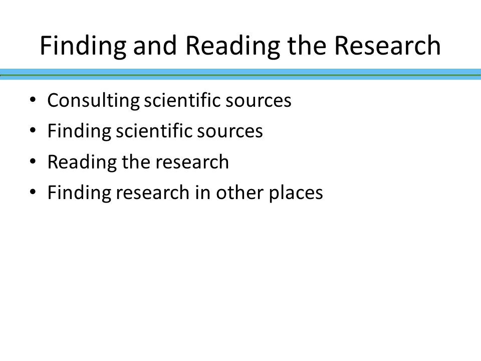 Consulting scientific sources Finding scientific sources Reading the research Finding research in other places