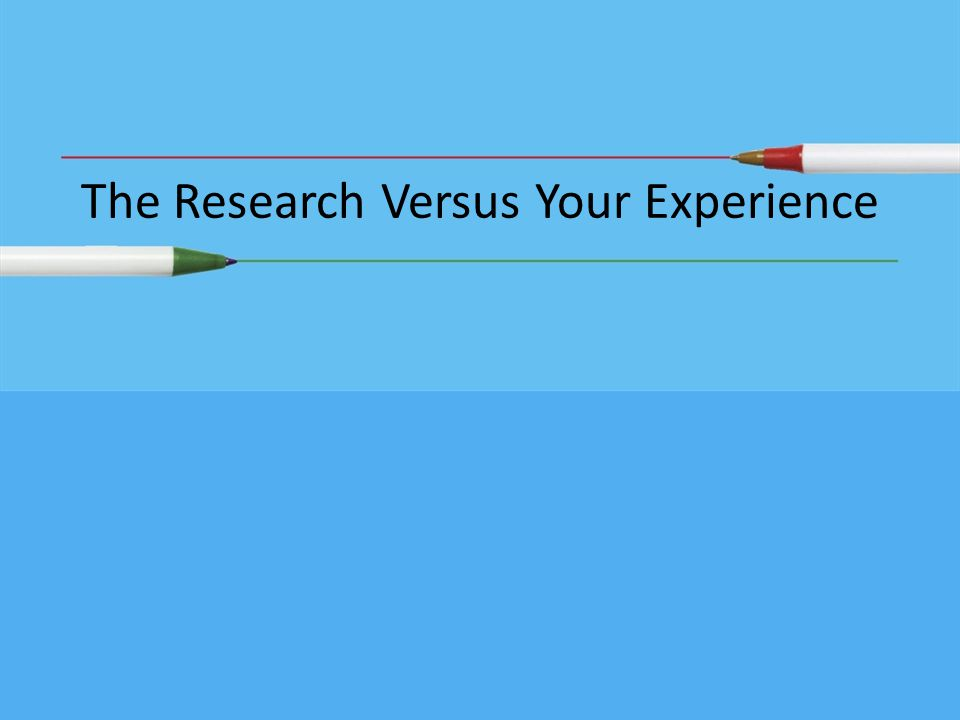 The Research Versus Your Experience