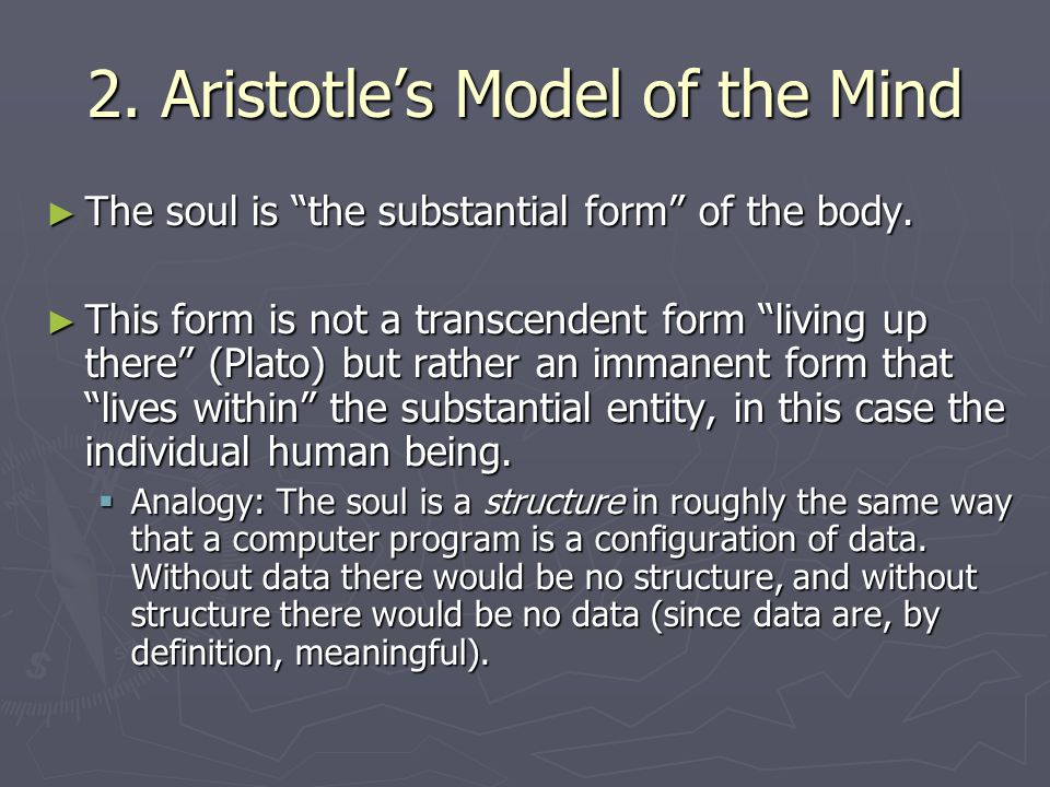 2. Aristotle's Model of the Mind ► The soul is the substantial form of the body.