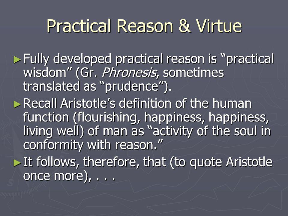 Practical Reason & Virtue ► Fully developed practical reason is practical wisdom (Gr.
