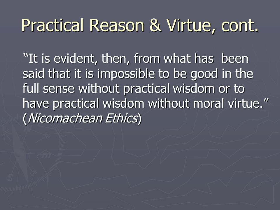 Practical Reason & Virtue, cont.