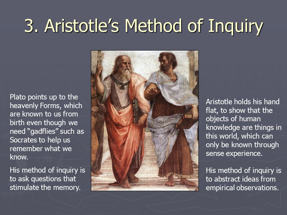 """3. Aristotle's Method of Inquiry Plato points up to the heavenly Forms, which are known to us from birth even though we need """"gadflies"""" such as Socrat"""