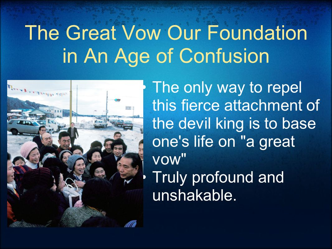 The Great Vow Our Foundation in An Age of Confusion The only way to repel this fierce attachment of the devil king is to base one s life on a great vow Truly profound and unshakable.