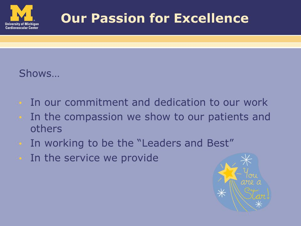 Our Passion for Excellence Shows… In our commitment and dedication to our work In the compassion we show to our patients and others In working to be the Leaders and Best In the service we provide