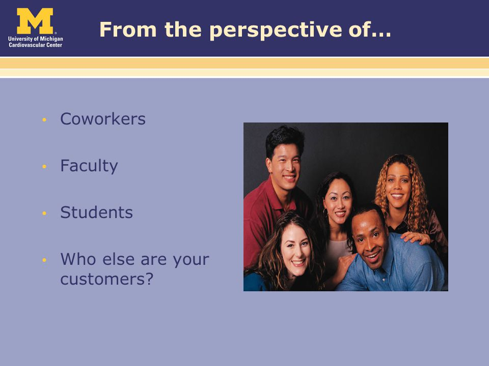 From the perspective of… Coworkers Faculty Students Who else are your customers?