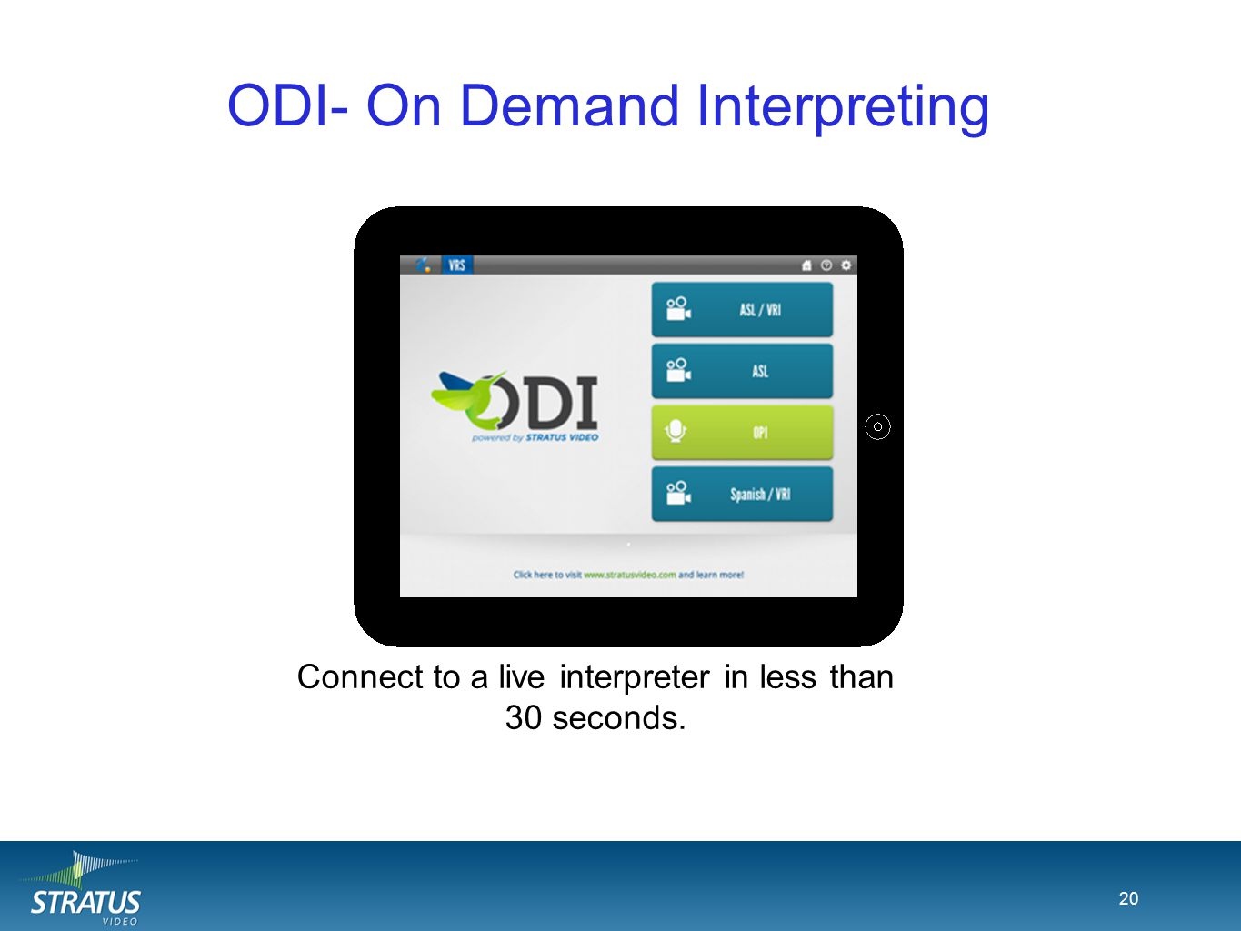 20 ODI- On Demand Interpreting 20 Connect to a live interpreter in less than 30 seconds.