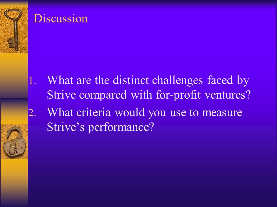 Discussion 1. What are the distinct challenges faced by Strive compared with for-profit ventures.