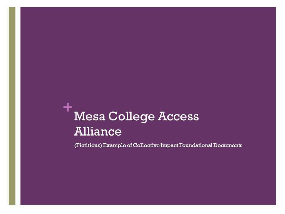 + Mesa College Access Alliance (Fictitious) Example of Collective Impact Foundational Documents