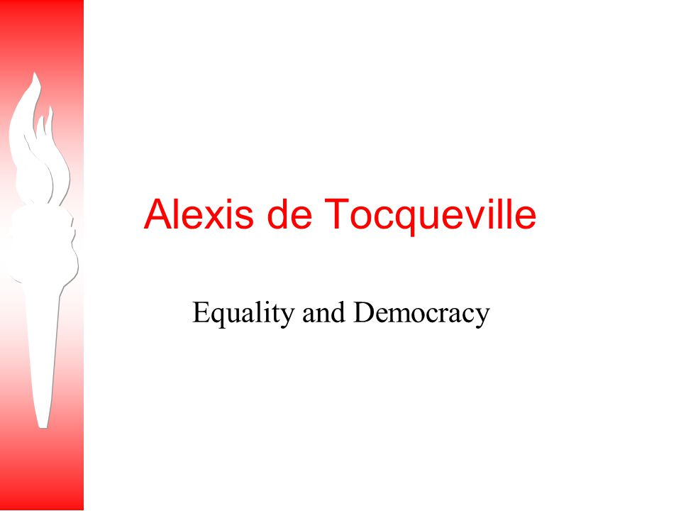 Alexis de Tocqueville Equality and Democracy