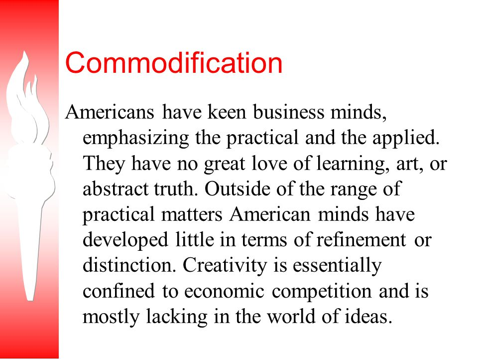 Commodification Americans have keen business minds, emphasizing the practical and the applied.