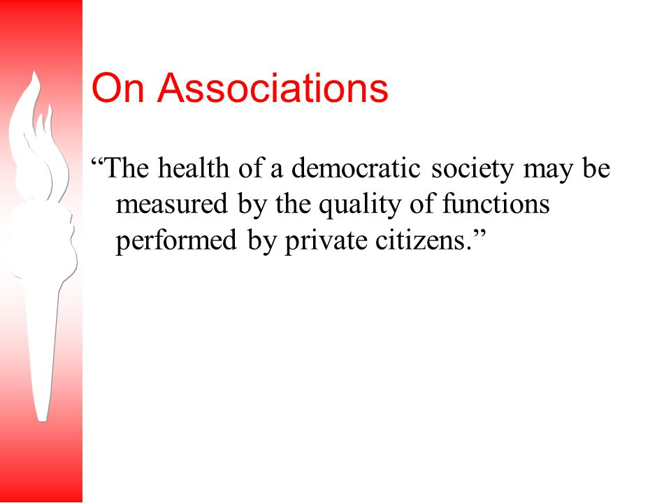 On Associations The health of a democratic society may be measured by the quality of functions performed by private citizens.