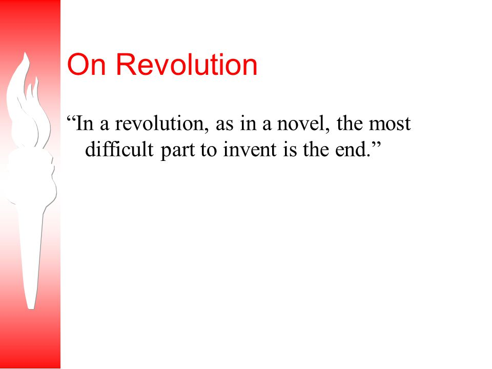 On Revolution In a revolution, as in a novel, the most difficult part to invent is the end.