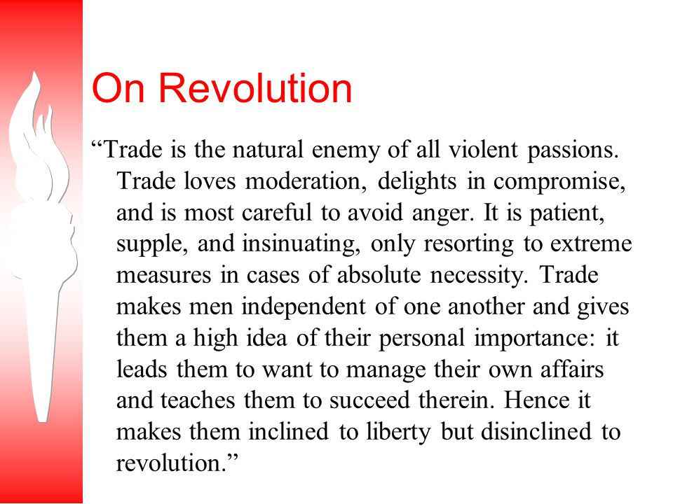 On Revolution Trade is the natural enemy of all violent passions.