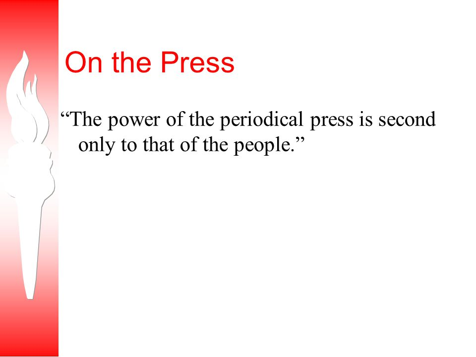 On the Press The power of the periodical press is second only to that of the people.